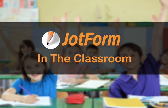 JotForm in the Classroom
